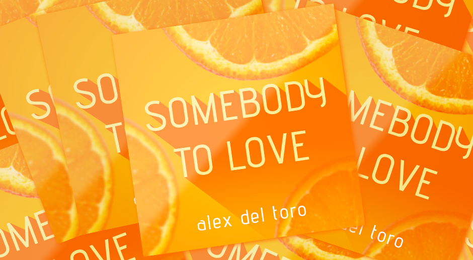 Alex Del Toro - Somebody To Love